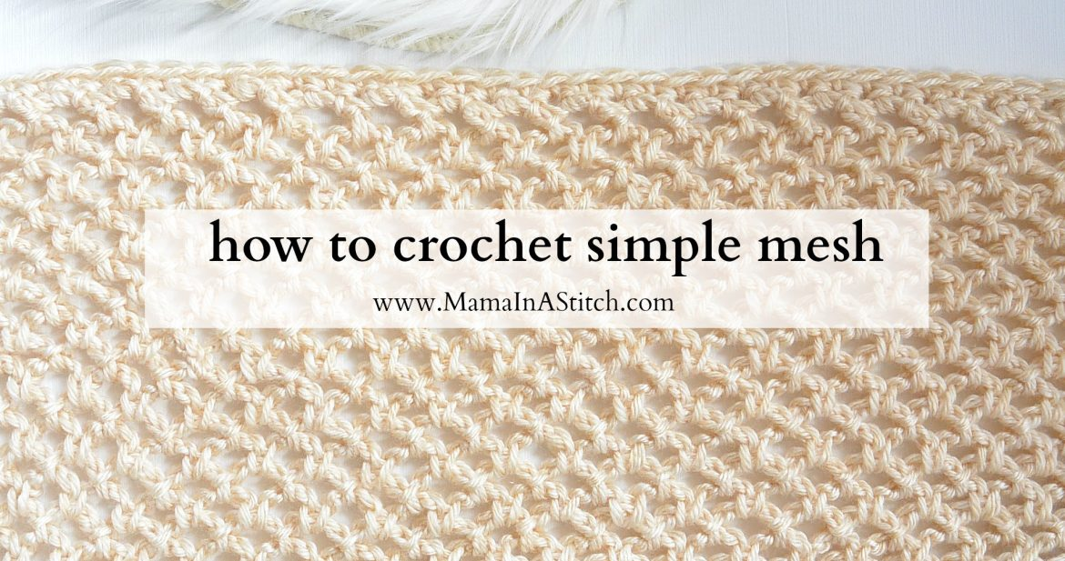 How To Crochet An Easy Mesh Stitch – Mama In A Stitch