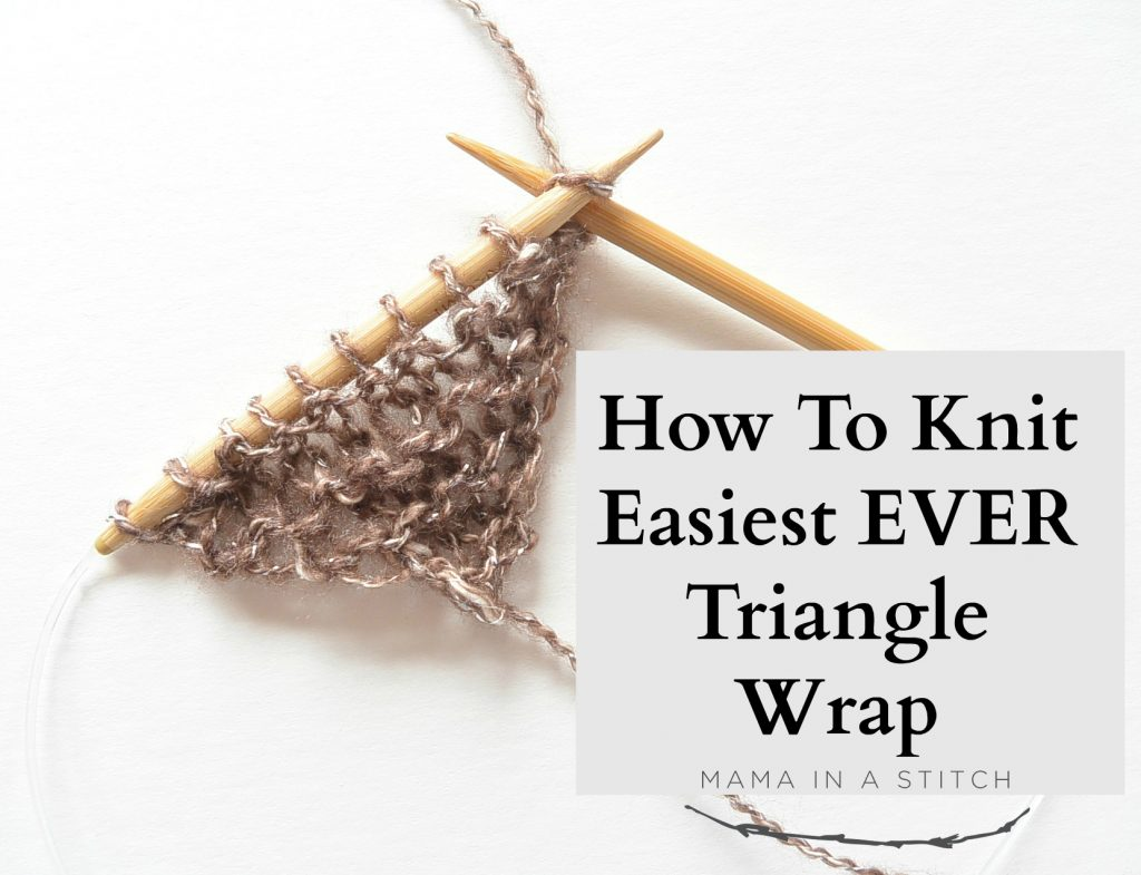 How To Knit An Easy Triangle Wrap – Mama In A Stitch